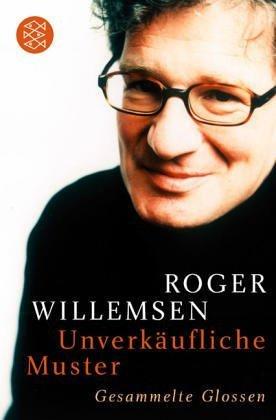 Unverkäufliche Muster: Gesammelte Glossen von Willemsen. Roger (2005) Taschenbuch