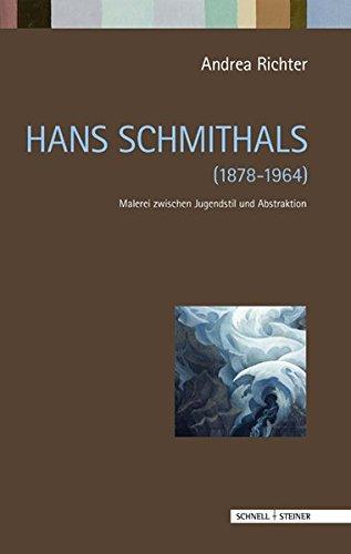 Hans Schmithals (1878 - 1964): Malerei zwischen Jugendstil und Abstraktion (Regensburger Studien zur Kunstgeschichte, Band 19)