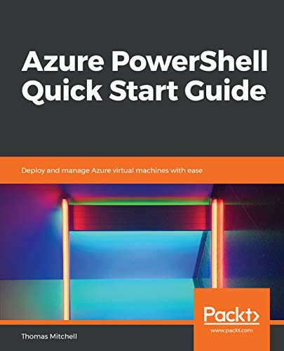 Azure PowerShell Quick Start Guide: Deploy and manage Azure virtual machines with ease (English Edition)
