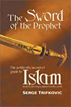 The Sword of the Prophet: Islam; History, Theology, Impact on the World