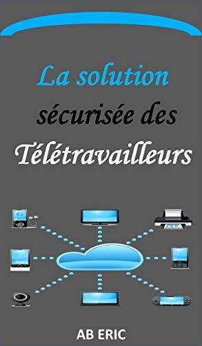 La solution sécurisée des Télétravailleurs, la technologie VPN, Sécurité des VPN: Description du télétravail (French Edition)