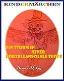 Ein Sturm in einer Porzellanschale Suppe (Die magische Welt der Märchen 2)