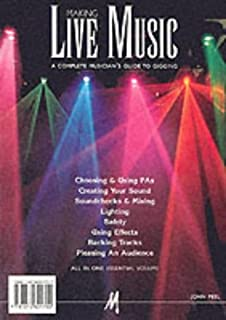 Making Live Music: Complete Musician's Guide to Gigging