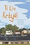 Ti Liv Kréyòl: A Learner s Guide to Louisiana Creole