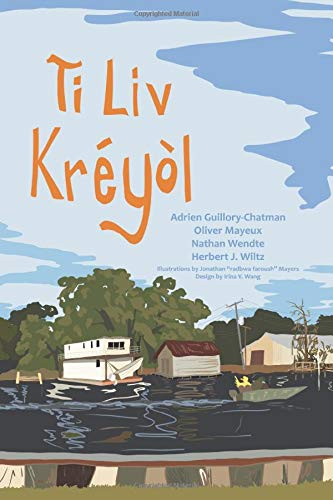 """Compare Textbook Prices for Ti Liv Kréyòl: A Learner's Guide to Louisiana Creole  ISBN 9781527271029 by Wendte, Nathan A.,Guillory-Chatman, Adrien,Mayeux, Oliver,Wiltz, Herbert J.,Mayers, Jonathan """"radbwa faroush"""",Wang, Irina V."""