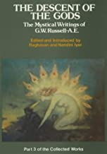 Descent of the Gods: The Mystical Writings of G.W. Russell - A.E. (The Collected Works of AE) (v. 3)