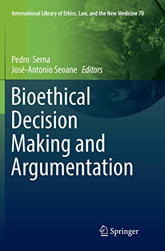 Bioethical Decision Making and Argumentation (International Library of Ethics, Law, and the New Medicine)