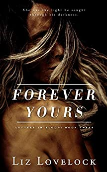 Forever Yours (Letters in Blood series Book 3) by [Liz Lovelock]