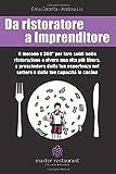 Da ristoratore a Imprenditore: Il metodo a 360 gradi per fare soldi nella ristorazione e vivere una vita più libera, a prescindere dalla tua esperienza nel settore e dalle tue capacità in cucina