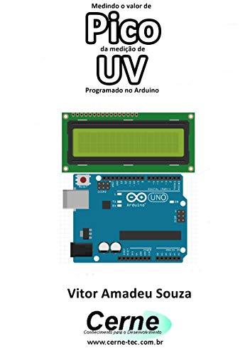 Medindo o valor de Pico da medição de UV Programado no Arduino (Portuguese Edition)