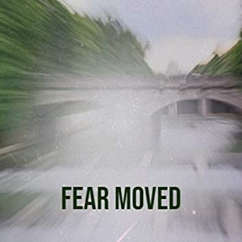 Fear Moved