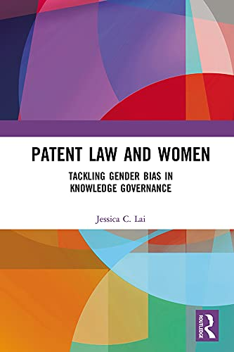 Patent Law and Women: Tackling Gender Bias in Knowledge Governance