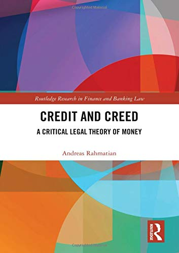 Credit and Creed: A Critical Legal Theory of Money (Routledge Research in Finance and Banking Law)