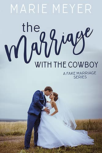 The Marriage with the Cowboy: A Standalone Sweet Romance (A Fake Marriage Series Book 1)