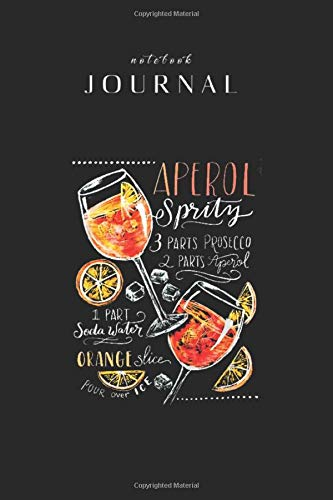 Journal Notebook: Aperol Spritz Recipe Cocktail Perfect Drinking Gift Blank College Rule Lined Journal Notebook for Men and Women Learn to 6in x 9in x 120 Pages