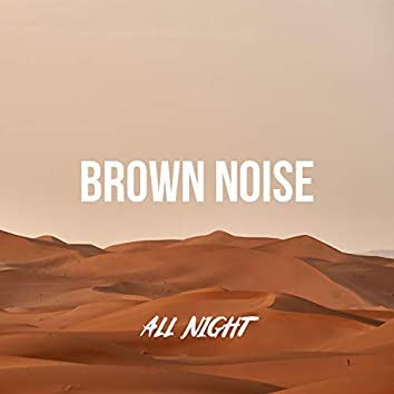 BROWN NOISE ALL NIGHT