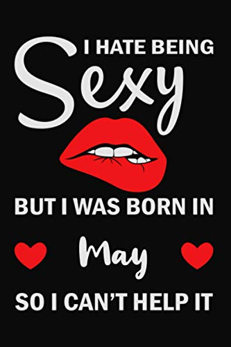 I hate Being Sexy But I Was Born In May So I can't help it: Notebook Birthday Gift May, funny gift birthday, College Ruled Composition Notebook For girl Students And Teachers