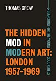 The Hidden Mod in Modern Art: London, 1957-1969 (The Paul Mellon Centre for Studies in British Art)