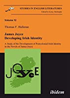 James Joyce: Developing Irish Identity: A Study of the Development of Postcolonial Irish Identity in the Novels of James Joyce (Studies in English Literatures) (Volume 12) by Thomas Halloran(2009-01-23)