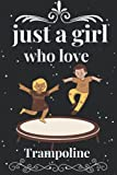 just a girl who love Trampoline: Trampoline Gifts Lined Beautiful Notebook for Men, Women, Girls. Best for Birthday,Thanksgiving, Wedding anniversary, and To your loved ones gifts