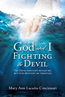 God and I Fighting the Devil: The devil thought he had me, but God brought me through