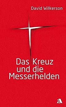 Das Kreuz und die Messerhelden (German Edition) par [David Wilkerson, Hildegard Zornow]