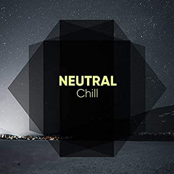 #Neutral Chill