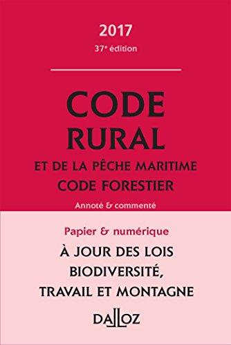 Code rural et de la pêche maritime code forestier 2017, annoté et commenté - 37e éd.