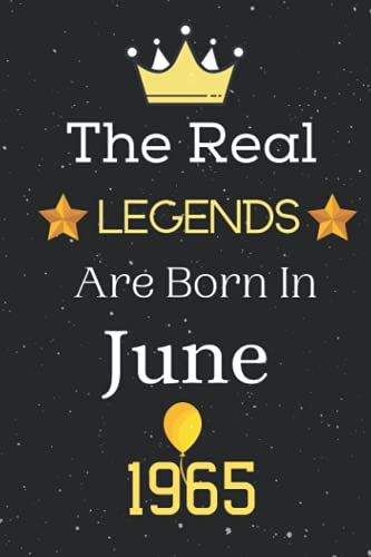 The Real Legends Are Born In June 1965: Blank Lined Birthday Notebook. Cute Birthday Gifts For Men, Women, sister, Grandma, Boys