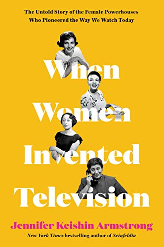 When Women Invented Television: ...
