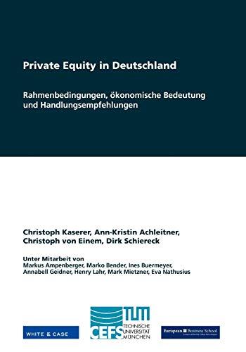 Private Equity in Deutschland: Rahmenbedingungen, ökonomische Bedeutung und Handlungsempfehlungen