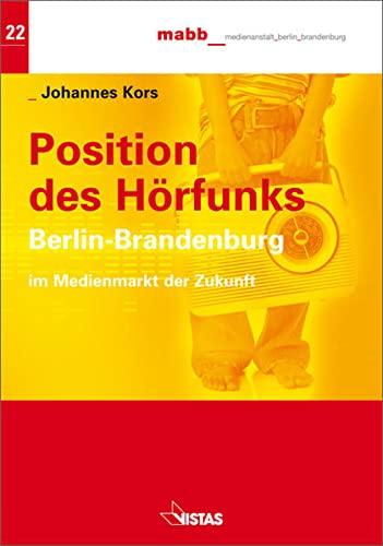Position des Hörfunks Berlin-Brandenburg im Medienmarkt der Zukunft (Schriftenreihe der MABB Medienanstalt Berlin-Brandenburg)