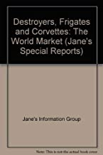 Destroyers, Frigates and Corvettes: The World Market (Jane's Special Reports)