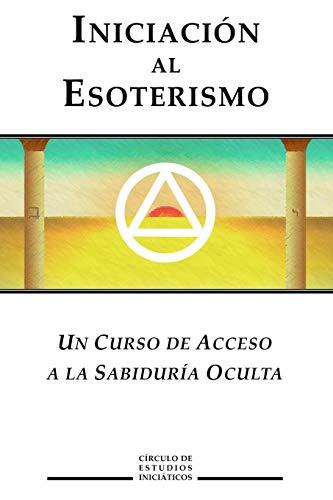 Iniciacion al Esoterismo: Un curso de acceso a la Sabiduria Oculta (Sa