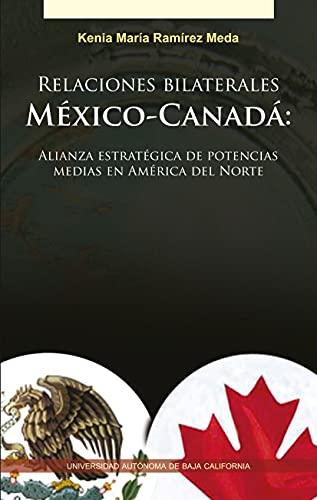 Relaciones bilaterales México-Canadá: Alianza estratégica de potencias medias en América del Norte