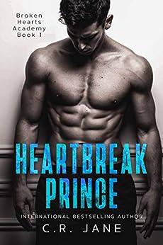 Heartbreak Prince: A Bully Romance (Broken Hearts Academy Book 1) by [C.R. Jane]