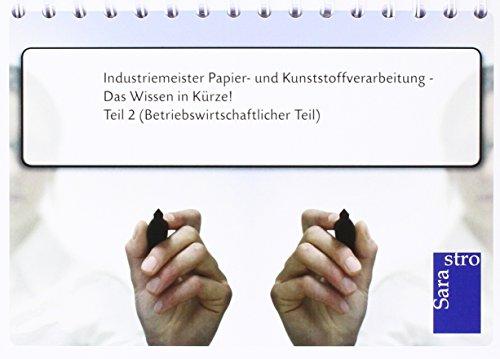 Industriemeister Papier- und Kunststoffverarbeitung - Das Wissen in Kürze: Teil 2