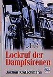 Lokruf der Dampfsirenen - Jochen Kretschmann