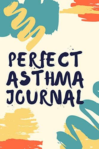 Perfect Asthma Journal: If you are asthmatic – this journal is for you ! / This Journal great to help you monitor asthma triggers and impact / Gifts For Asthmatic Patient