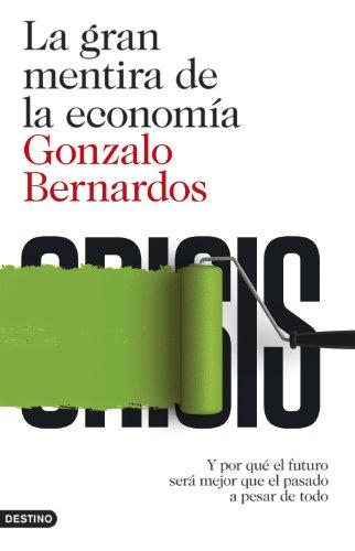 La gran mentira de la economía: Y por qué el futuro será mejor que el pasado a pesar de todo