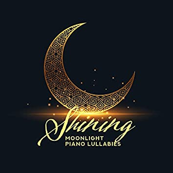 Shining Moonlight Piano Lullabies: 2019 Compilation of Most Beautiful Piano Jazz Songs, Perfect Music for Calming Down, Stress Reduce, Sleep Well All Night & Dream Beautiful