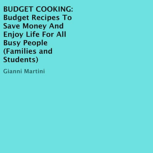 Budget Cooking: Budget Recipes to Save Money and Enjoy Life for All Busy People cover art