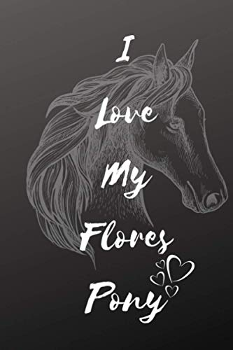 I Love My Flores Pony Notebook: Composition Notebook 6x9' Blank Lined Journal