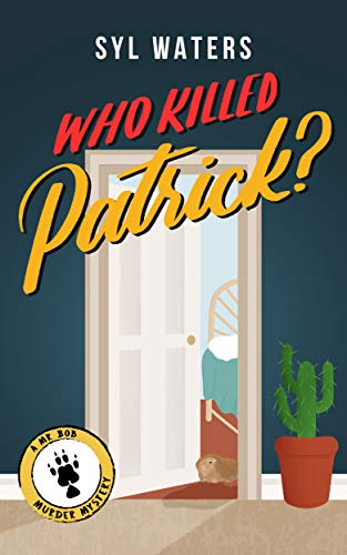 Who Killed Patrick?: A Guinea Pig Cozy Crime Investigation (A Mr Bob Murder Mystery Book 1) by [Syl Waters]