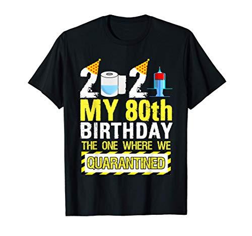 My 80th Birthday Funny Quarantine 80 Year Old Bday 2021 Gift T-Shirt