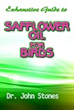 Exhaustive Guide To Safflower Oil for Birds