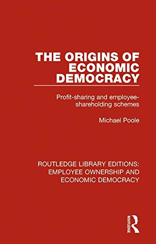 The Origins of Economic Democracy: Profit Sharing and Employee Shareholding Schemes (Routledge Library Editions: Employee Ownership and Economic Democracy Book 9) (English Edition)