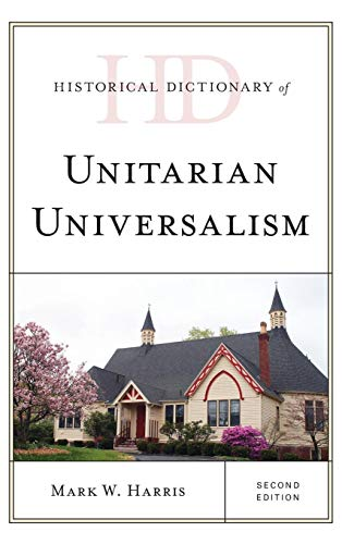 Compare Textbook Prices for Historical Dictionary of Unitarian Universalism Historical Dictionaries of Religions, Philosophies, and Movements Series Second Edition ISBN 9781538115909 by Harris, Mark W.