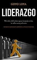 Liderazgo: Métodos definitivos para la motivación, la influencia y el exito (Ser mejores en la comunicación, la motivación y la influencia de las personas)
