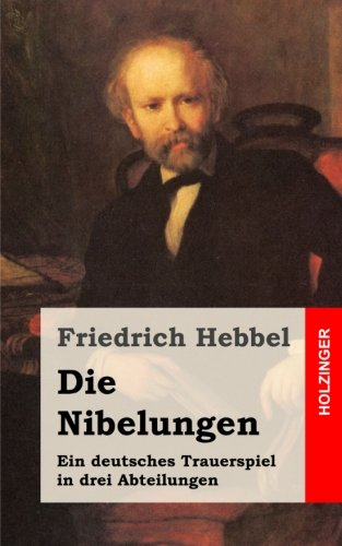 Die Nibelungen: Ein deutsches Trauerspiel in drei Abteilungen